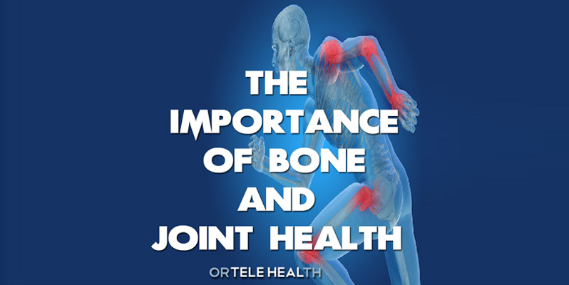 THE IMPORTANCE OF BONE AND JOINT HEALTH